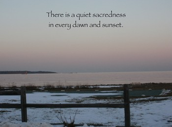 There is a quiet sadness in every dawn and sunset