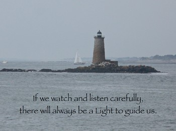 If we watch and listen carefully, there will always be a Light to guide us.