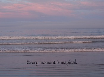 Every moment is magical